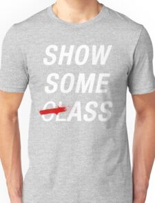 SHOW SOME CLASS ASS BLACK TYPOGRAPHY SHIRT Unisex T-Shirt