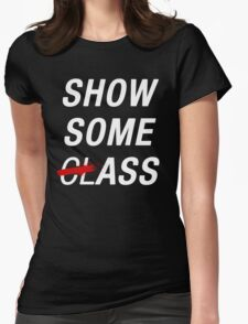 SHOW SOME CLASS ASS BLACK TYPOGRAPHY SHIRT Womens Fitted T-Shirt