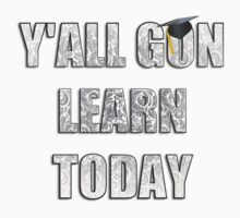 Y'all gon learn today! by TheDigArtisT