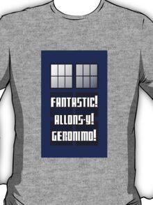 Fantastic! Allons-y! Geronimo! T-Shirt