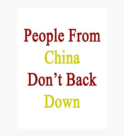 People From China Don't Back Down  Photographic Print