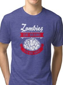 zombies eat brains you are safe! Tri-blend T-Shirt