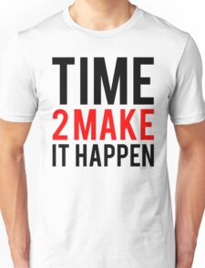 Time to make it happen Unisex T-Shirt