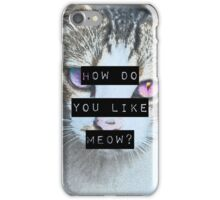 """HOW DO YOU LIKE MEOW"" Case - Cat iPhone Case/Skin"