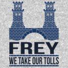 House Frey: We Take Our Tolls by Digital Phoenix Design
