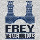 House Frey: We Take Our Tolls by digital-phx