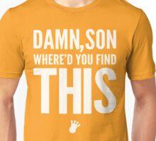 Damn, Son Where'd You Find This? [Wht] | FreshTS Unisex T-Shirt