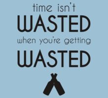Time Isn't Wasted, When You're Getting Wasted | FreshThreadShop.com by FreshThreadShop