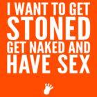 I Want To Get Stoned, Get Naked, And Have Sex [Wht] | FreshTS by FreshThreadShop