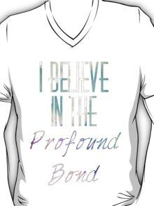 I Believe in the Profound Bond T-Shirt