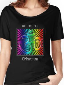 We Are All OMnipotent Women's Relaxed Fit T-Shirt