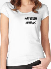You Burn With Us Women's Fitted Scoop T-Shirt