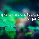You were born to be real, not perfect by netza