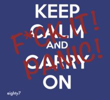 Keep Calm...F*ck it! Panic! by Eighty7