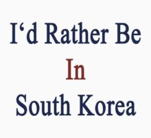 I'd Rather Be In South Korea  by supernova23