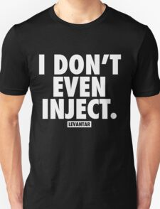 I Don't Even Inject (White) Unisex T-Shirt