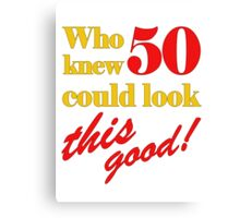 50th Birthday Looks This Good Canvas Print