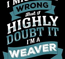 I MIGHT BE WRONG BUT I HIGHLY DOUBT IT I'M A WEAVER by yuantees