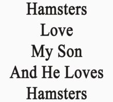 Hamsters Love My Son And He Loves Hamsters  by supernova23