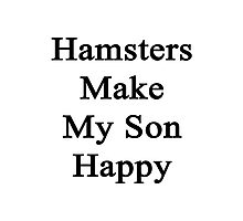 Hamsters Make My Son Happy  Photographic Print