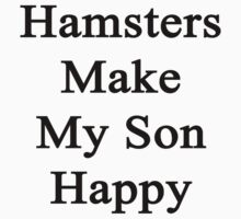Hamsters Make My Son Happy  by supernova23