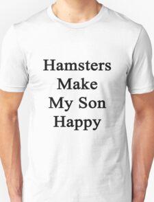 Hamsters Make My Son Happy  Unisex T-Shirt