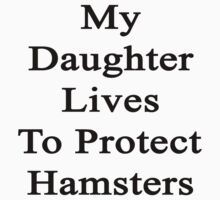 My Daughter Lives To Protect Hamsters  by supernova23