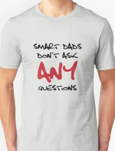 Smart Dads don't ask any questions T-Shirt
