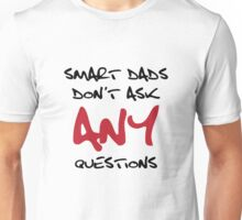 Smart Dads don't ask any questions Unisex T-Shirt