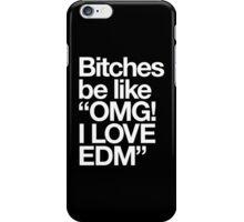 """Bitches Be Like """"OMG! I LOVE EDM"""" iPhone Case/Skin"""