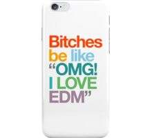 "Bitches Be Like ""OMG! I LOVE EDM"" (Special Edition) iPhone Case/Skin"