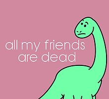 All My Friends Are Dead by ZantheClothing