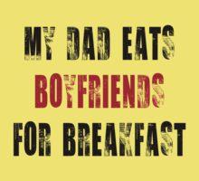 My Dad eats boyfriends for breakfast Kids Clothes