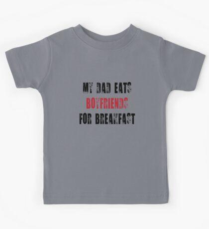 My Dad eats boyfriends for breakfast Kids Tee