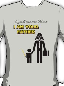 A great man once told me: I am your father T-Shirt