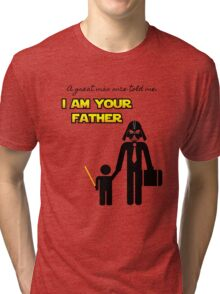 A great man once told me: I am your father Tri-blend T-Shirt