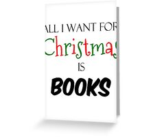 All I want for christmas is books Greeting Card