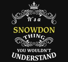 SNOWDON It's thing you wouldn't understand !! - T Shirt, Hoodie, Hoodies, Year, Birthday  by novalac3