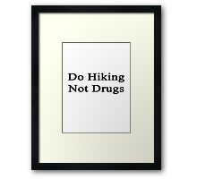 Do Hiking Not Drugs  Framed Print