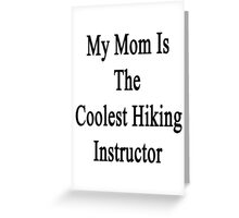 My Mom Is The Coolest Hiking Instructor  Greeting Card