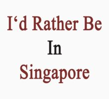 I'd Rather Be In Singapore by supernova23