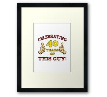 40th Birthday Gag Gift For Him  Framed Print
