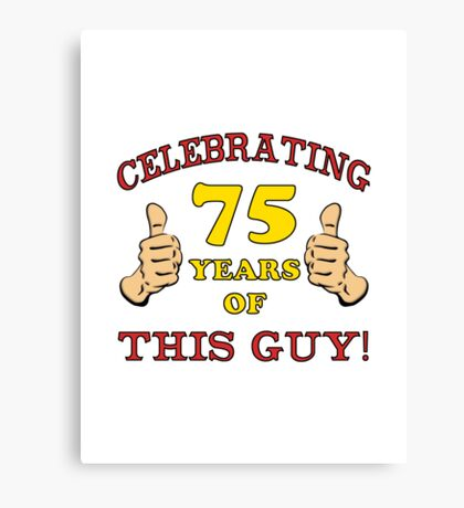 75th Birthday Gag Gift For Him  Canvas Print