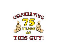 75th Birthday Gag Gift For Him  Photographic Print