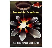 Save Waste Fats For Explosives Photographic Print