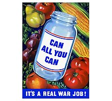 Can All You Can It's A Real War Job Photographic Print