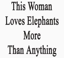 This Woman Loves Elephants More Than Anything  by supernova23