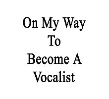 On My Way To Become A Vocalist  Photographic Print