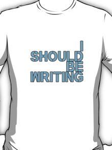 I Should Be Writing - Blue T-Shirt