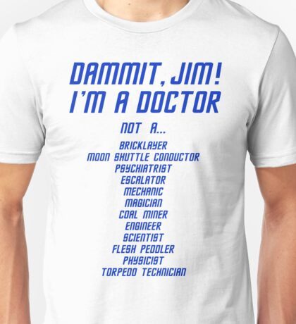 I'm a Doctor, not a Unisex T-Shirt
